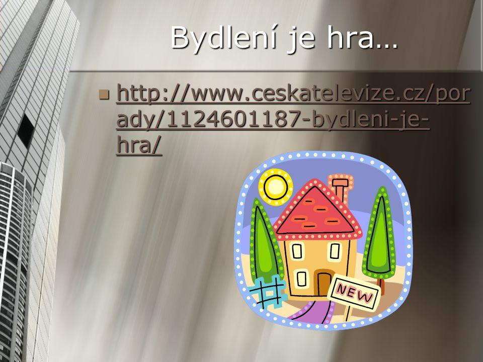 Bydlení je hra… http://www.ceskatelevize.cz/por ady/1124601187-bydleni-je- hra/ http://www.ceskatelevize.cz/por ady/1124601187-bydleni-je- hra/ http://www.ceskatelevize.cz/por ady/1124601187-bydleni-je- hra/ http://www.ceskatelevize.cz/por ady/1124601187-bydleni-je- hra/
