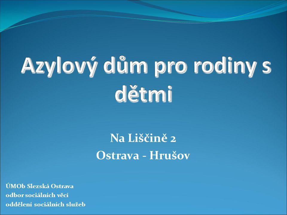 Na Liščině 2 Ostrava - Hrušov ÚMOb Slezská Ostrava odbor sociálních věcí oddělení sociálních služeb