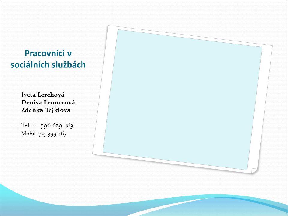 Pracovníci v sociálních službách Iveta Lerchová Denisa Lennerová Zdeňka Tejklová Tel.