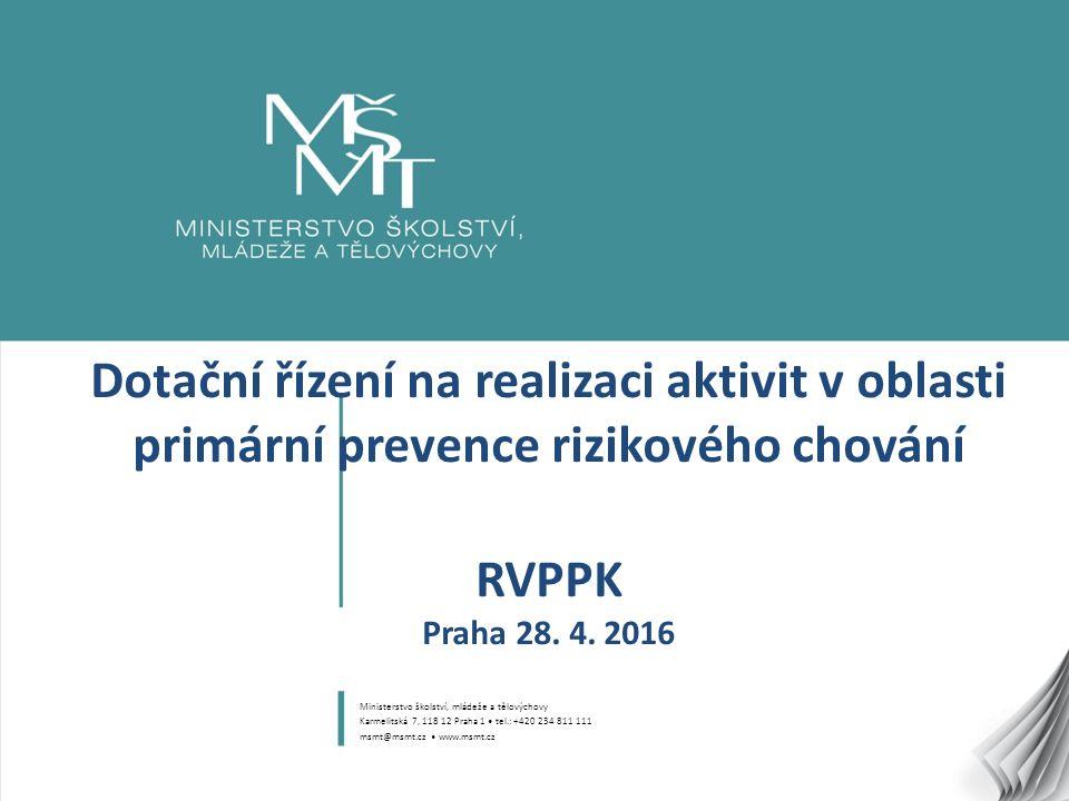 1 Dotační řízení na realizaci aktivit v oblasti primární prevence rizikového chování RVPPK Praha 28. 4. 2016 Ministerstvo školství, mládeže a tělových