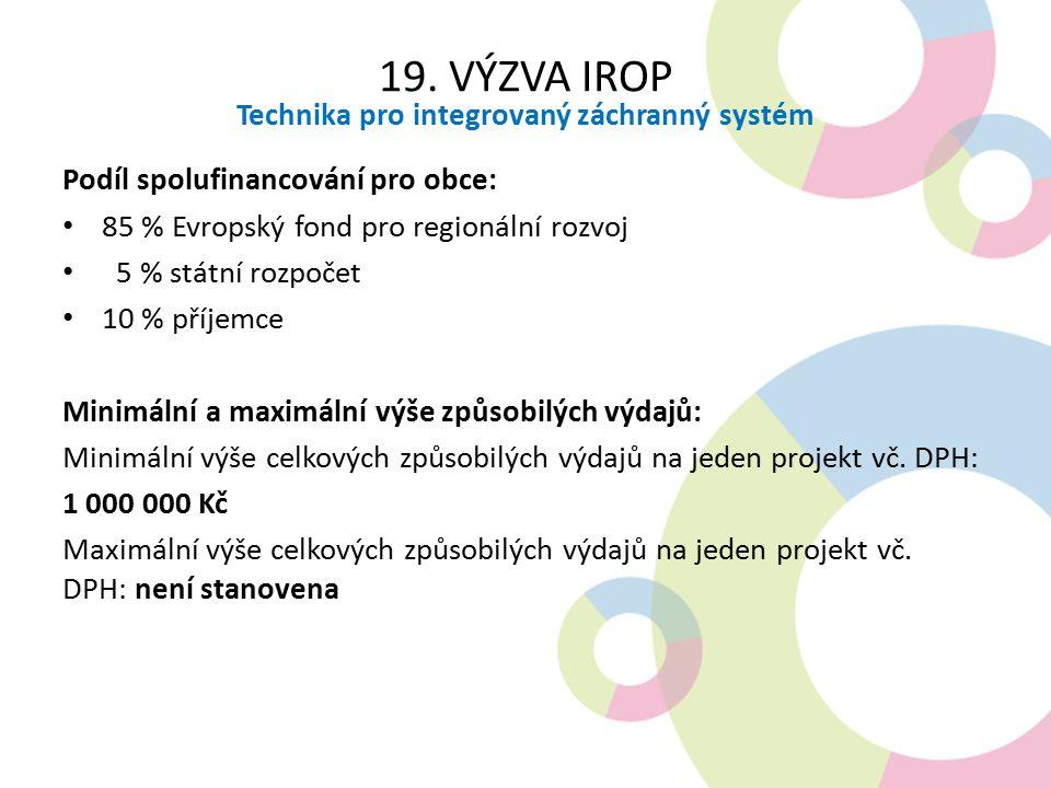 19. VÝZVA IROP Technika pro integrovaný záchranný systém Podíl spolufinancování pro obce: 85 % Evropský fond pro regionální rozvoj 5 % státní rozpočet