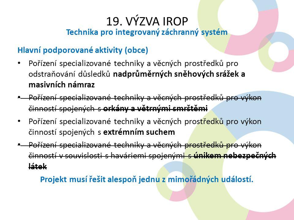 19. VÝZVA IROP Technika pro integrovaný záchranný systém Hlavní podporované aktivity (obce) Pořízení specializované techniky a věcných prostředků pro