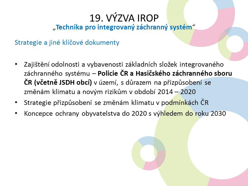 """19. VÝZVA IROP """"Technika pro integrovaný záchranný systém"""" Strategie a jiné klíčové dokumenty Zajištění odolnosti a vybavenosti základních složek inte"""