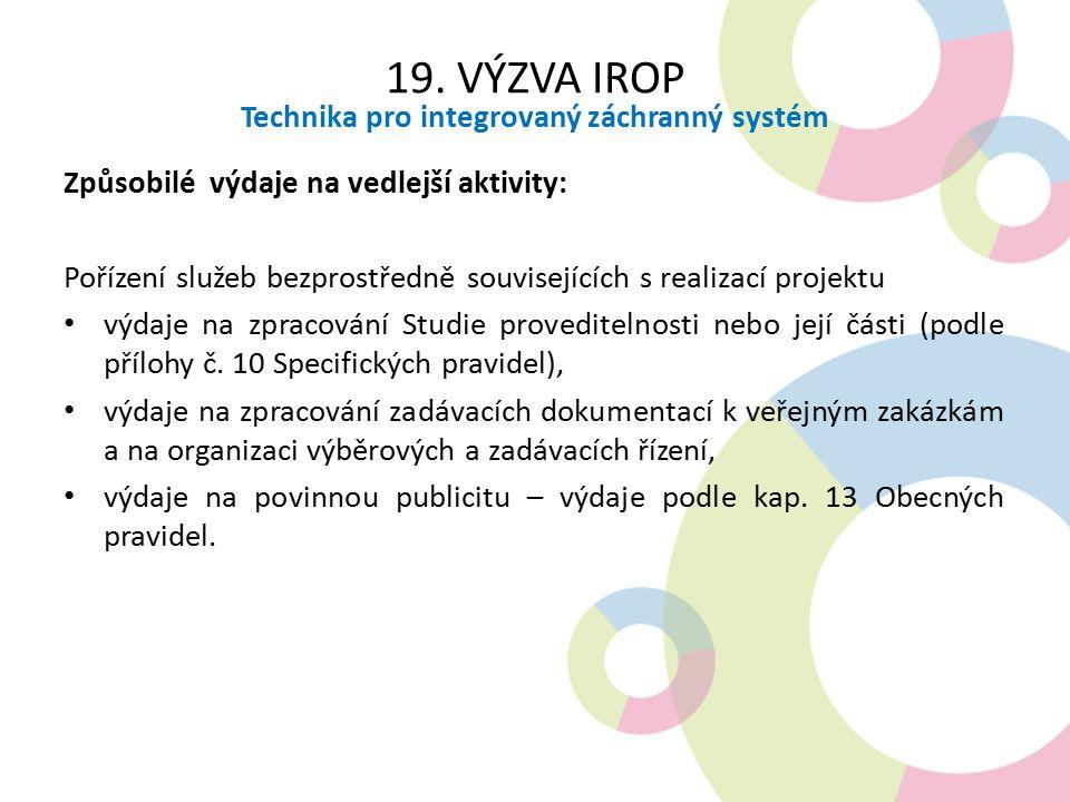 19. VÝZVA IROP Technika pro integrovaný záchranný systém Způsobilé výdaje na vedlejší aktivity: Pořízení služeb bezprostředně souvisejících s realizac
