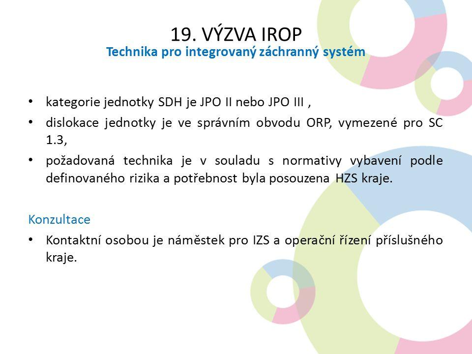 19. VÝZVA IROP Technika pro integrovaný záchranný systém kategorie jednotky SDH je JPO II nebo JPO III, dislokace jednotky je ve správním obvodu ORP,