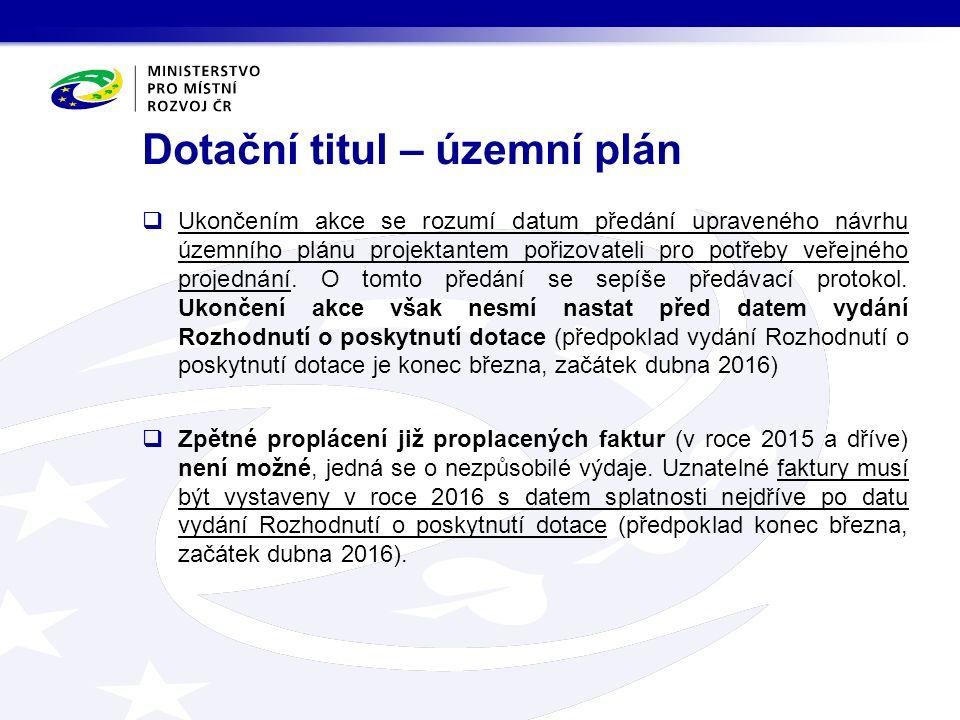 Dotační titul – územní plán  Ukončením akce se rozumí datum předání upraveného návrhu územního plánu projektantem pořizovateli pro potřeby veřejného