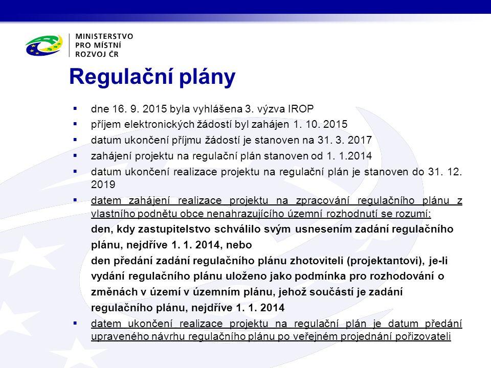 Regulační plány  dne 16. 9. 2015 byla vyhlášena 3. výzva IROP  příjem elektronických žádostí byl zahájen 1. 10. 2015  datum ukončení příjmu žádostí