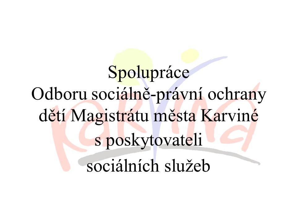 Spolupráce Odboru sociálně-právní ochrany dětí Magistrátu města Karviné s poskytovateli sociálních služeb