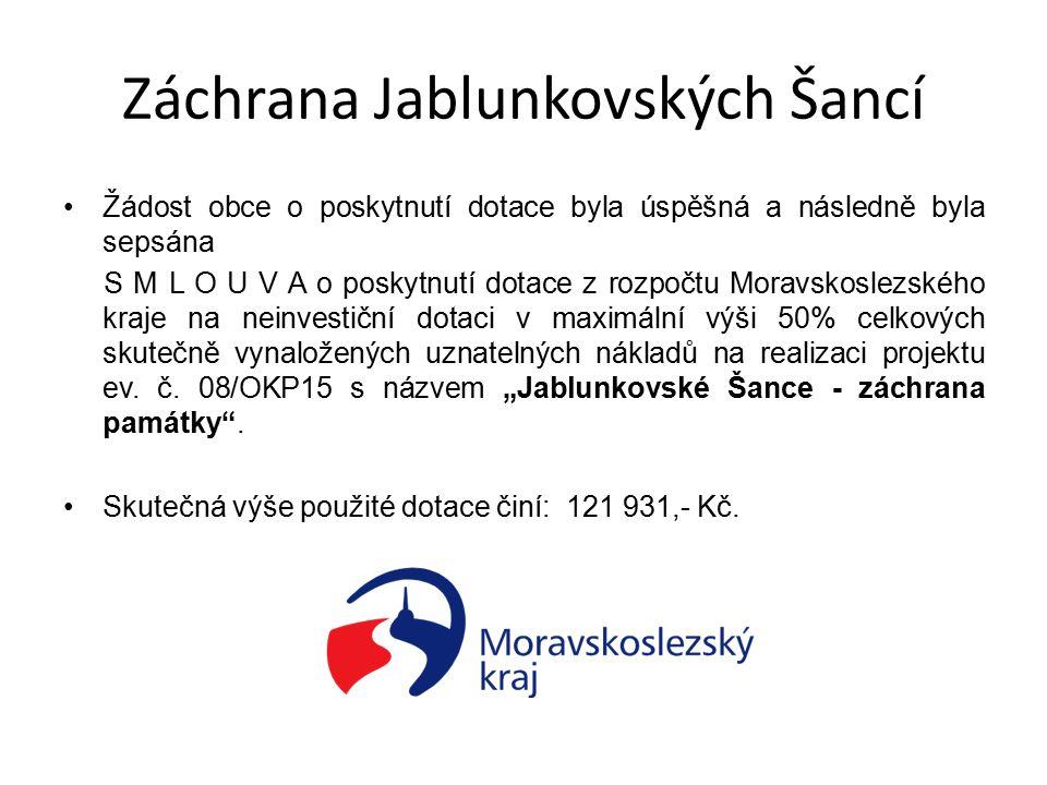 Záchrana Jablunkovských Šancí Žádost obce o poskytnutí dotace byla úspěšná a následně byla sepsána S M L O U V A o poskytnutí dotace z rozpočtu Moravskoslezského kraje na neinvestiční dotaci v maximální výši 50% celkových skutečně vynaložených uznatelných nákladů na realizaci projektu ev.