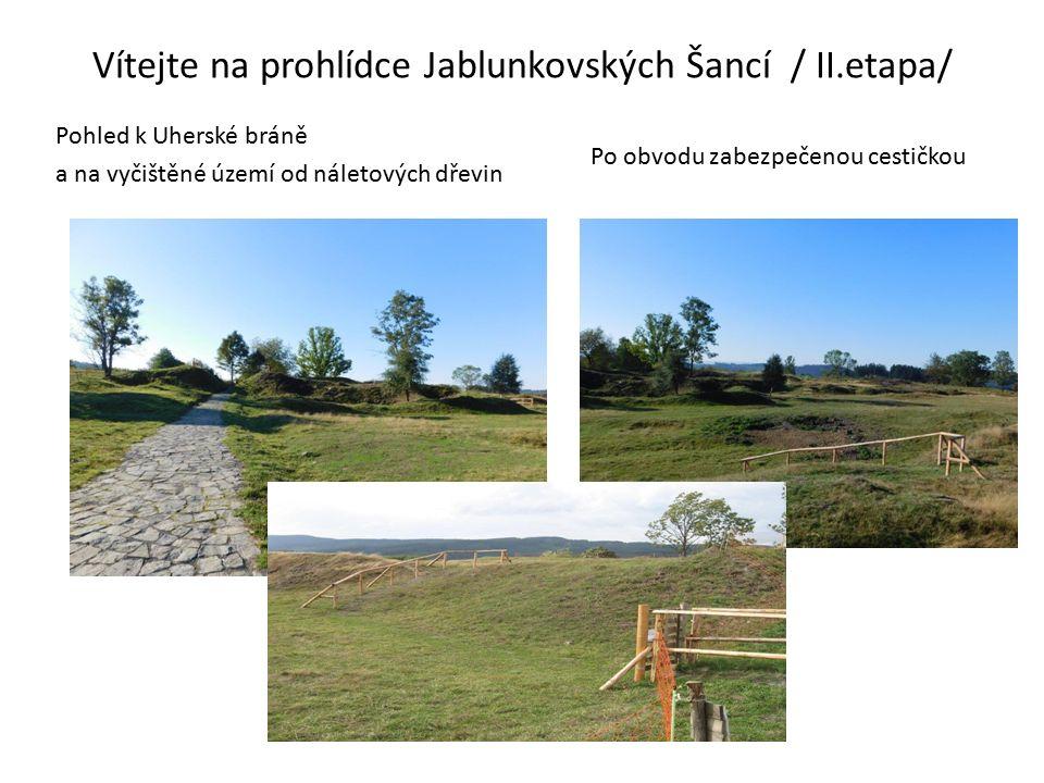 Vítejte na prohlídce Jablunkovských Šancí / II.etapa/ Pohled k Uherské bráně a na vyčištěné území od náletových dřevin Po obvodu zabezpečenou cestičkou