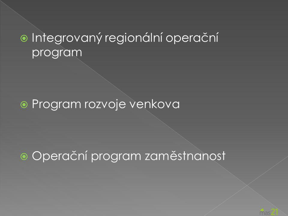  Integrovaný regionální operační program  Program rozvoje venkova  Operační program zaměstnanost