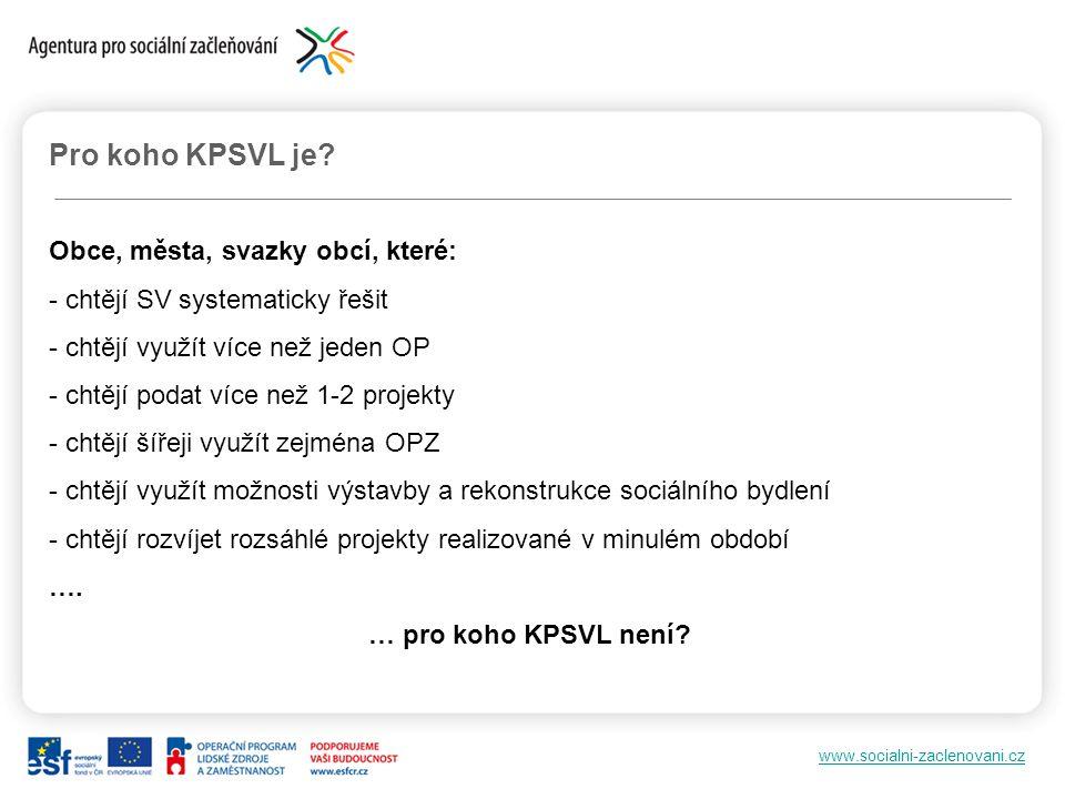 www.socialni-zaclenovani.cz Pro koho KPSVL je? Obce, města, svazky obcí, které: - chtějí SV systematicky řešit - chtějí využít více než jeden OP - cht