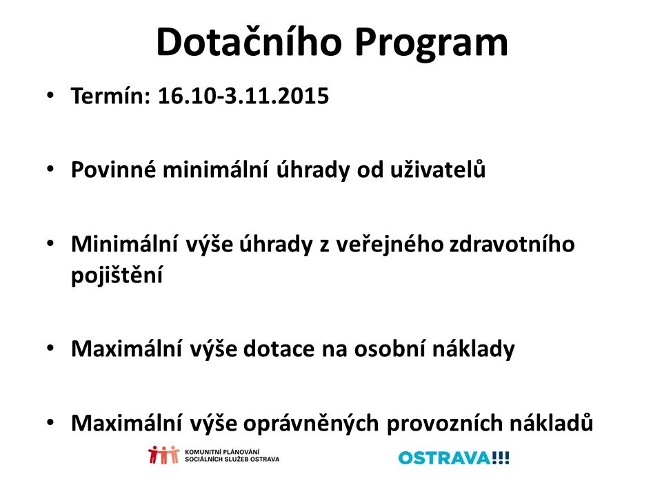 Dotačního Program Termín: 16.10-3.11.2015 Povinné minimální úhrady od uživatelů Minimální výše úhrady z veřejného zdravotního pojištění Maximální výše dotace na osobní náklady Maximální výše oprávněných provozních nákladů