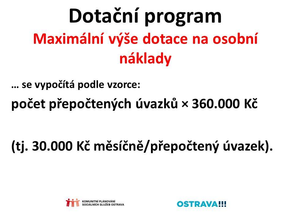 Dotační program Maximální výše dotace na osobní náklady … se vypočítá podle vzorce: počet přepočtených úvazků × 360.000 Kč (tj. 30.000 Kč měsíčně/přep