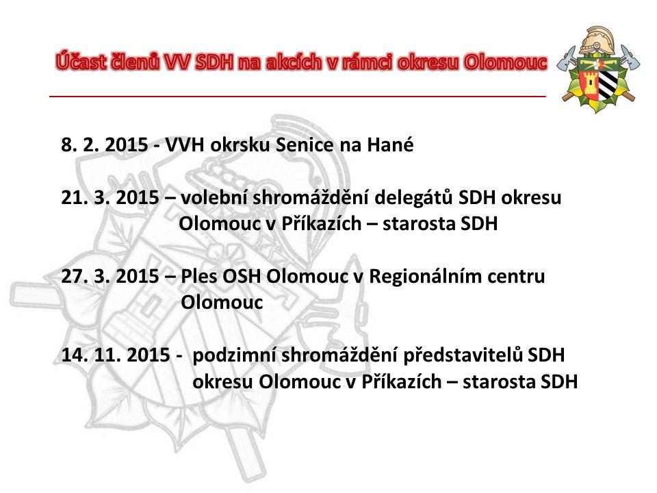 8. 2. 2015 - VVH okrsku Senice na Hané 21. 3. 2015 – volební shromáždění delegátů SDH okresu Olomouc v Příkazích – starosta SDH 27. 3. 2015 – Ples OSH