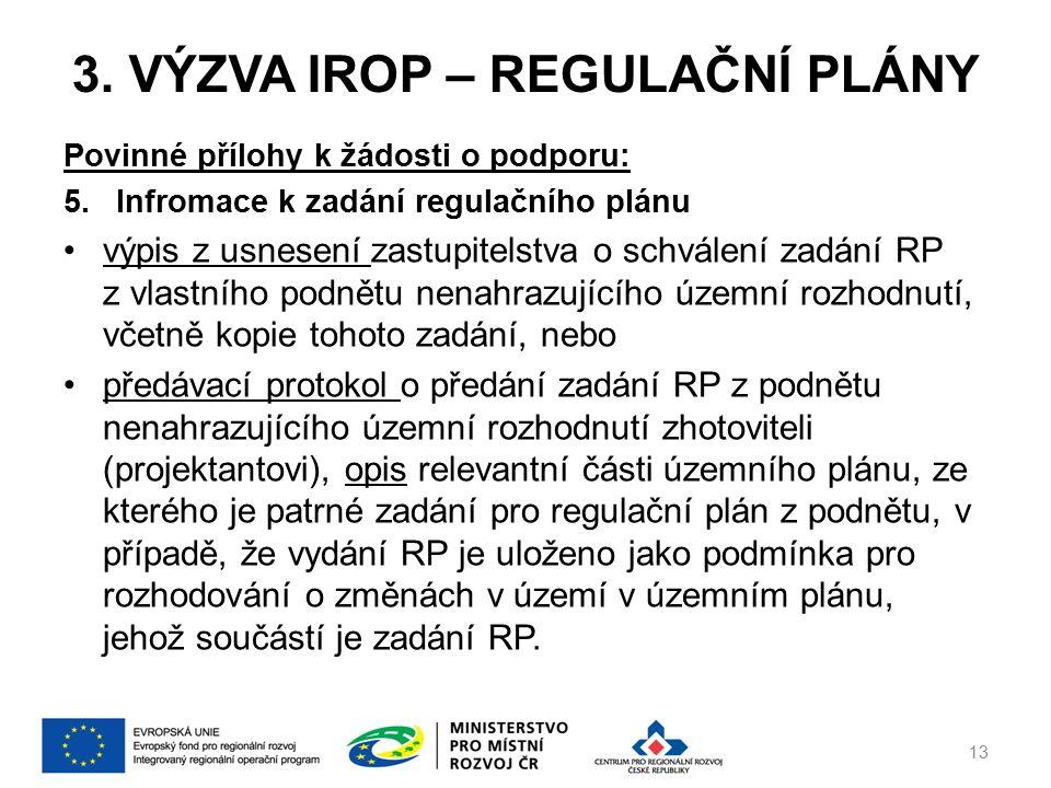 3. VÝZVA IROP – REGULAČNÍ PLÁNY Povinné přílohy k žádosti o podporu: 5.Infromace k zadání regulačního plánu výpis z usnesení zastupitelstva o schválen