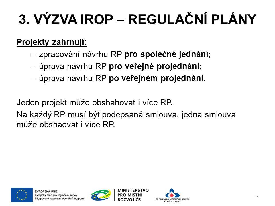 3. VÝZVA IROP – REGULAČNÍ PLÁNY Projekty zahrnují: –zpracování návrhu RP pro společné jednání; –úprava návrhu RP pro veřejné projednání; –úprava návrh
