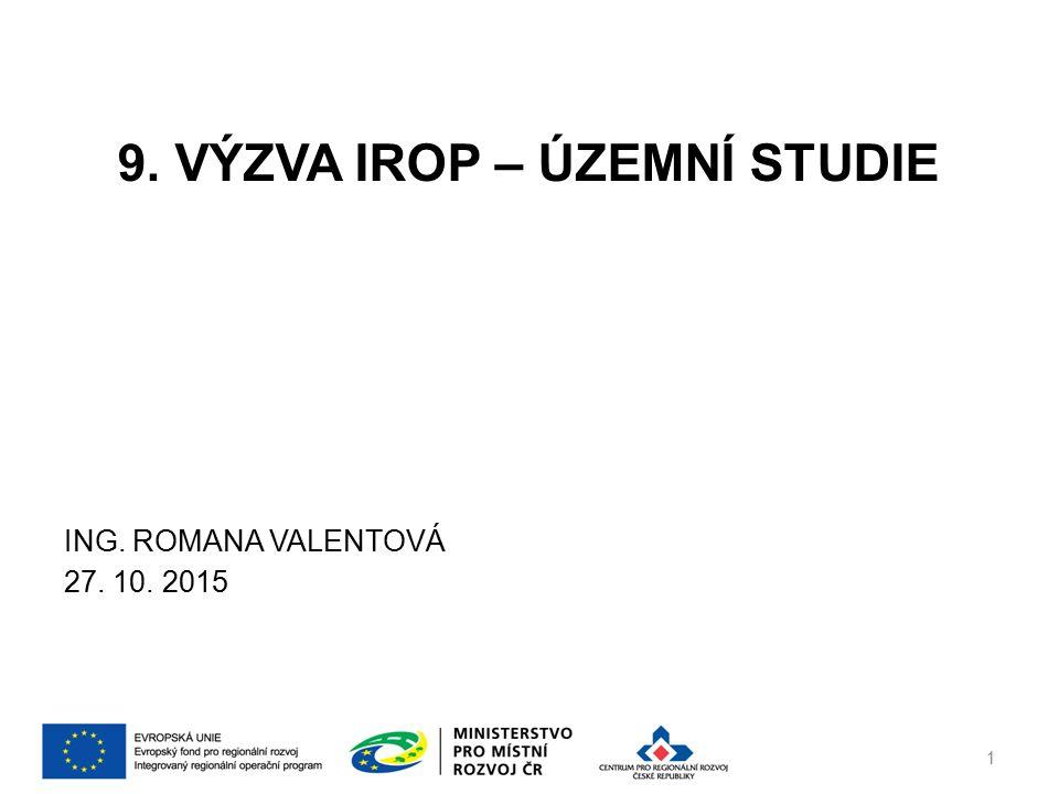9. VÝZVA IROP – ÚZEMNÍ STUDIE ING. ROMANA VALENTOVÁ 27. 10. 2015 1