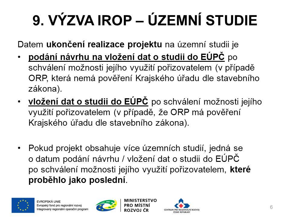 9. VÝZVA IROP – ÚZEMNÍ STUDIE Datem ukončení realizace projektu na územní studii je podání návrhu na vložení dat o studii do EÚPČ po schválení možnost