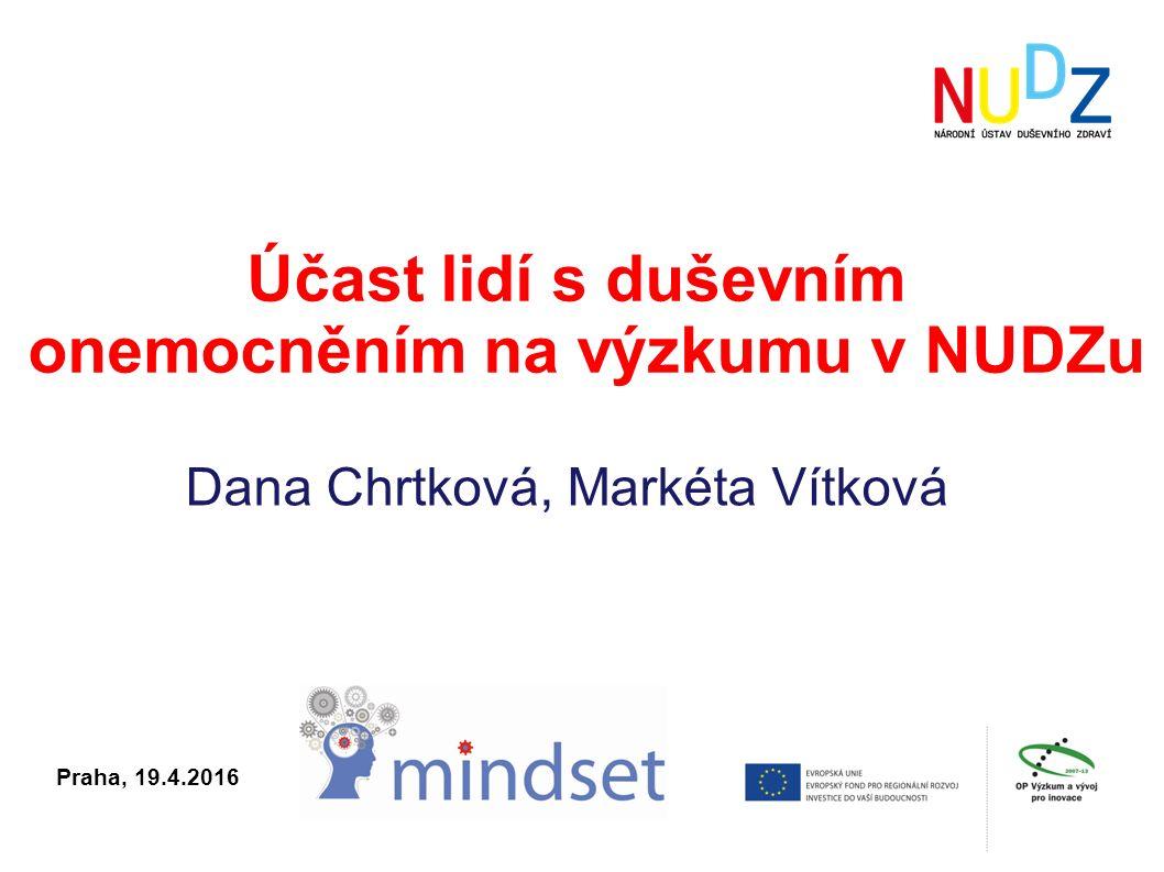 Účast lidí s duševním onemocněním na výzkumu v NUDZu Praha, 19.4.2016 Dana Chrtková, Markéta Vítková