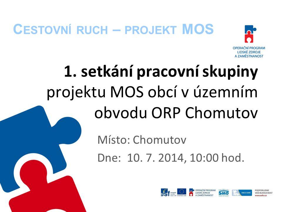 1. setkání pracovní skupiny projektu MOS obcí v územním obvodu ORP Chomutov Místo: Chomutov Dne: 10. 7. 2014, 10:00 hod. C ESTOVNÍ RUCH – PROJEKT MOS