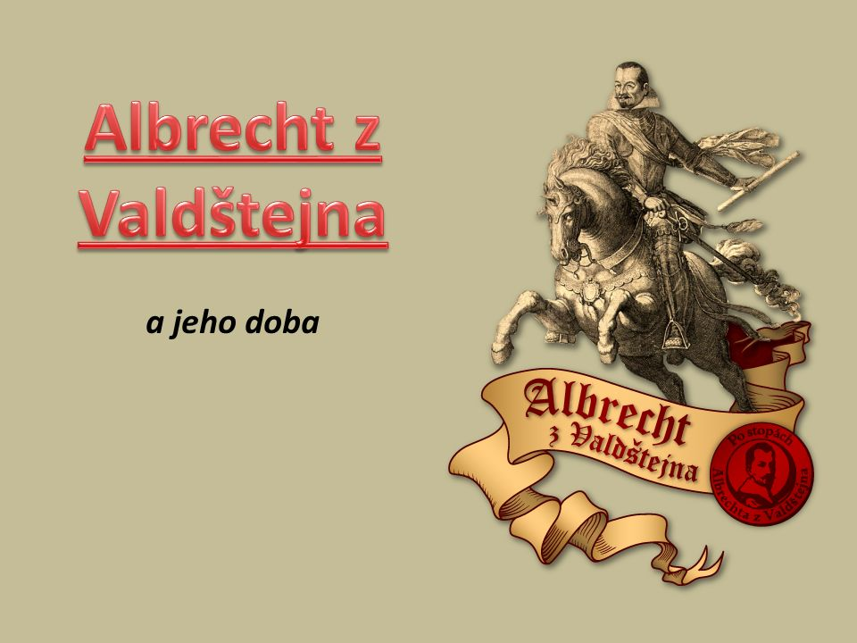 Albrecht Václav Eusebius z Valdštejna Narodil se 1583 v Heřmanicích u Jaroměře na panství Viléma z Valdštejna a Markéty Smiřické.