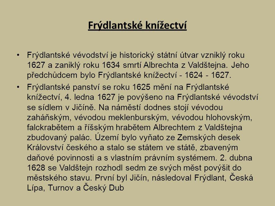 Frýdlantské knížectví Frýdlantské vévodství je historický státní útvar vzniklý roku 1627 a zaniklý roku 1634 smrtí Albrechta z Valdštejna.