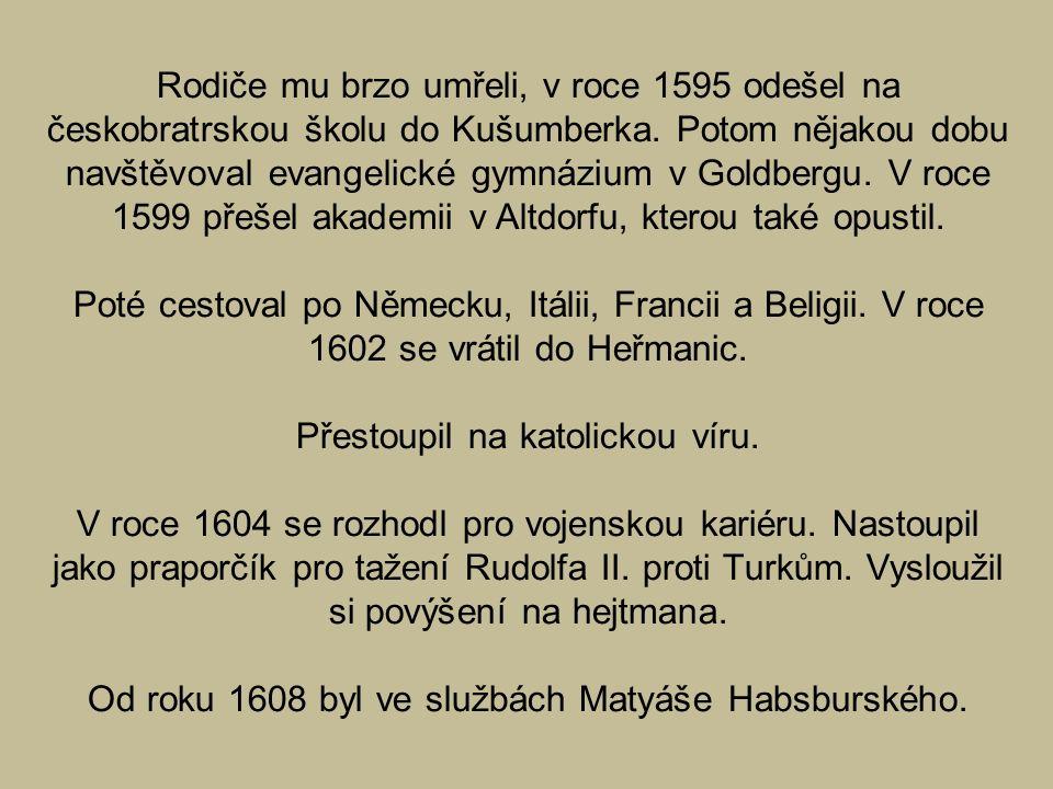 Rodiče mu brzo umřeli, v roce 1595 odešel na českobratrskou školu do Kušumberka. Potom nějakou dobu navštěvoval evangelické gymnázium v Goldbergu. V r