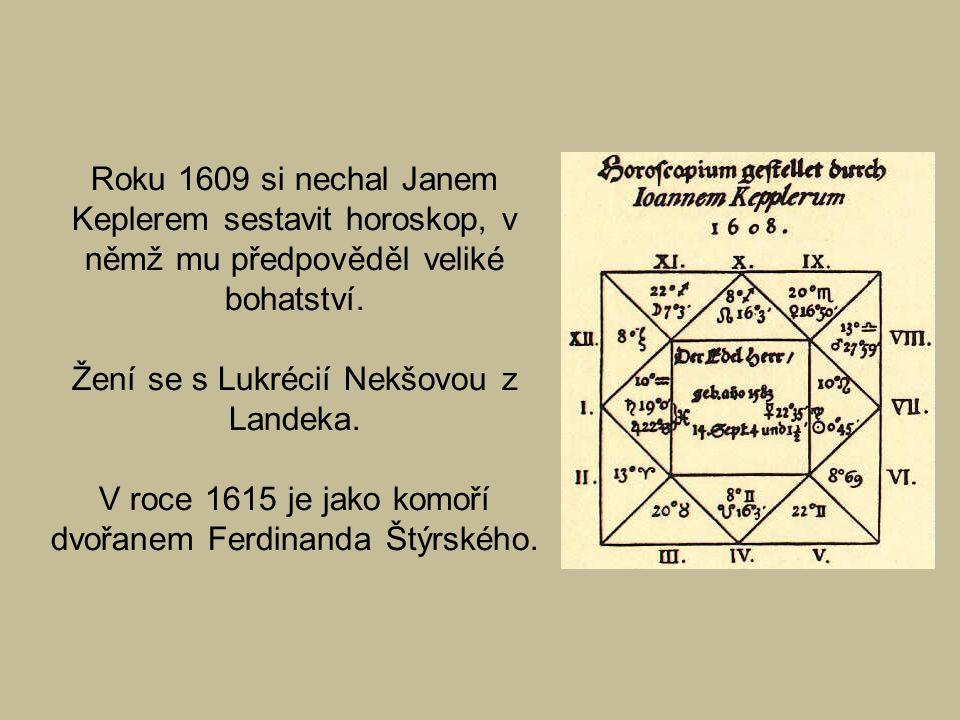 Roku 1609 si nechal Janem Keplerem sestavit horoskop, v němž mu předpověděl veliké bohatství. Žení se s Lukrécií Nekšovou z Landeka. V roce 1615 je ja