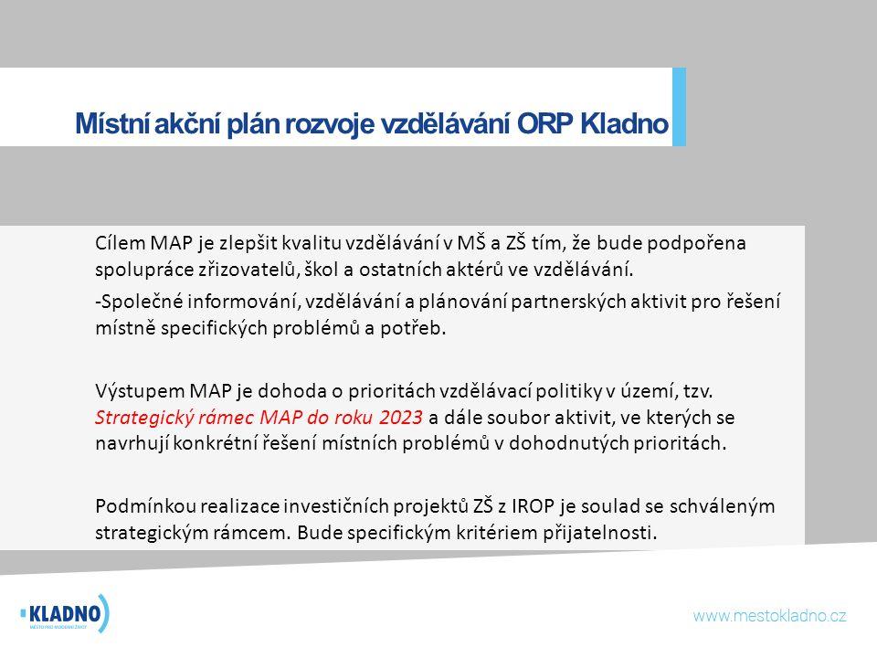 Místní akční plán rozvoje vzdělávání ORP Kladno Cílem MAP je zlepšit kvalitu vzdělávání v MŠ a ZŠ tím, že bude podpořena spolupráce zřizovatelů, škol