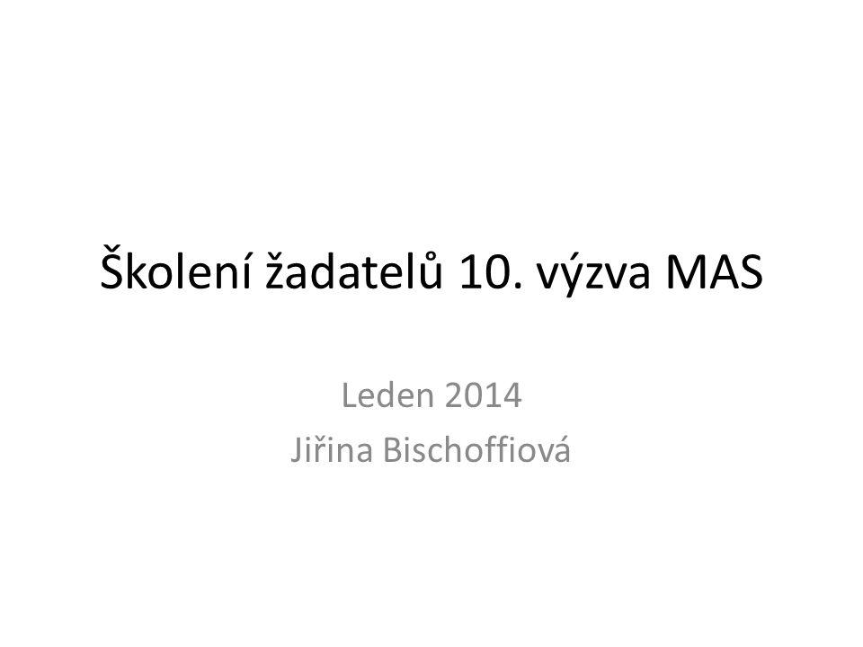Školení žadatelů 10. výzva MAS Leden 2014 Jiřina Bischoffiová