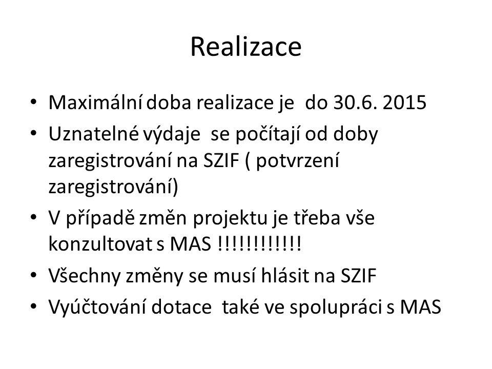 Realizace Maximální doba realizace je do 30.6. 2015 Uznatelné výdaje se počítají od doby zaregistrování na SZIF ( potvrzení zaregistrování) V případě
