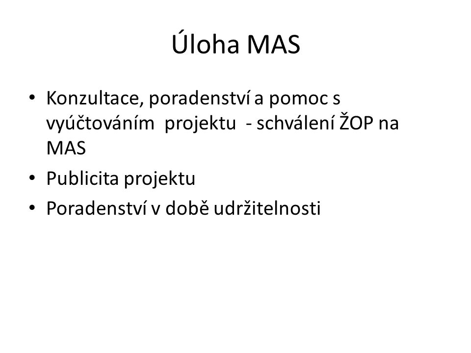 Úloha MAS Konzultace, poradenství a pomoc s vyúčtováním projektu - schválení ŽOP na MAS Publicita projektu Poradenství v době udržitelnosti