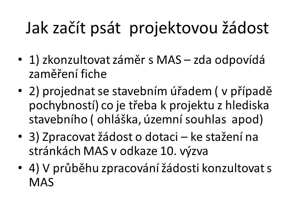 Jak začít psát projektovou žádost 1) zkonzultovat záměr s MAS – zda odpovídá zaměření fiche 2) projednat se stavebním úřadem ( v případě pochybností)