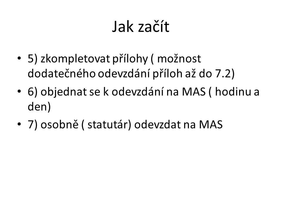 Jak začít 5) zkompletovat přílohy ( možnost dodatečného odevzdání příloh až do 7.2) 6) objednat se k odevzdání na MAS ( hodinu a den) 7) osobně ( stat
