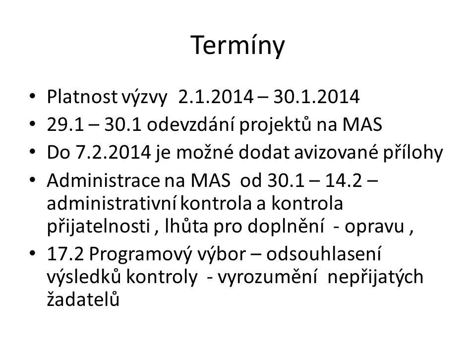 Termíny Platnost výzvy 2.1.2014 – 30.1.2014 29.1 – 30.1 odevzdání projektů na MAS Do 7.2.2014 je možné dodat avizované přílohy Administrace na MAS od