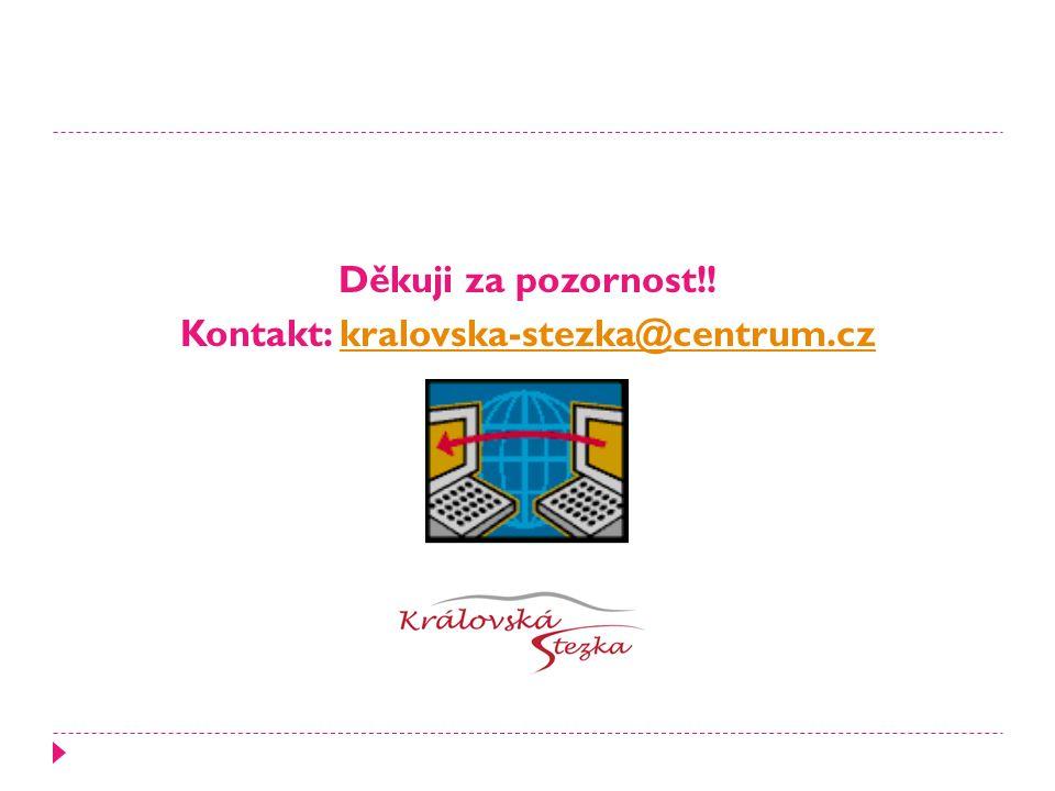 Děkuji za pozornost!! Kontakt: kralovska-stezka@centrum.czkralovska-stezka@centrum.cz