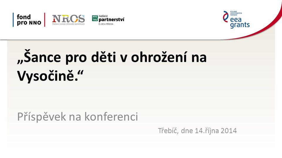 """""""Šance pro děti v ohrožení na Vysočině. Příspěvek na konferenci Třebíč, dne 14.října 2014"""