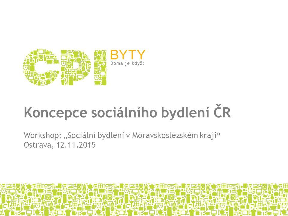 """Koncepce sociálního bydlení ČR Workshop: """"Sociální bydlení v Moravskoslezském kraji"""" Ostrava, 12.11.2015"""