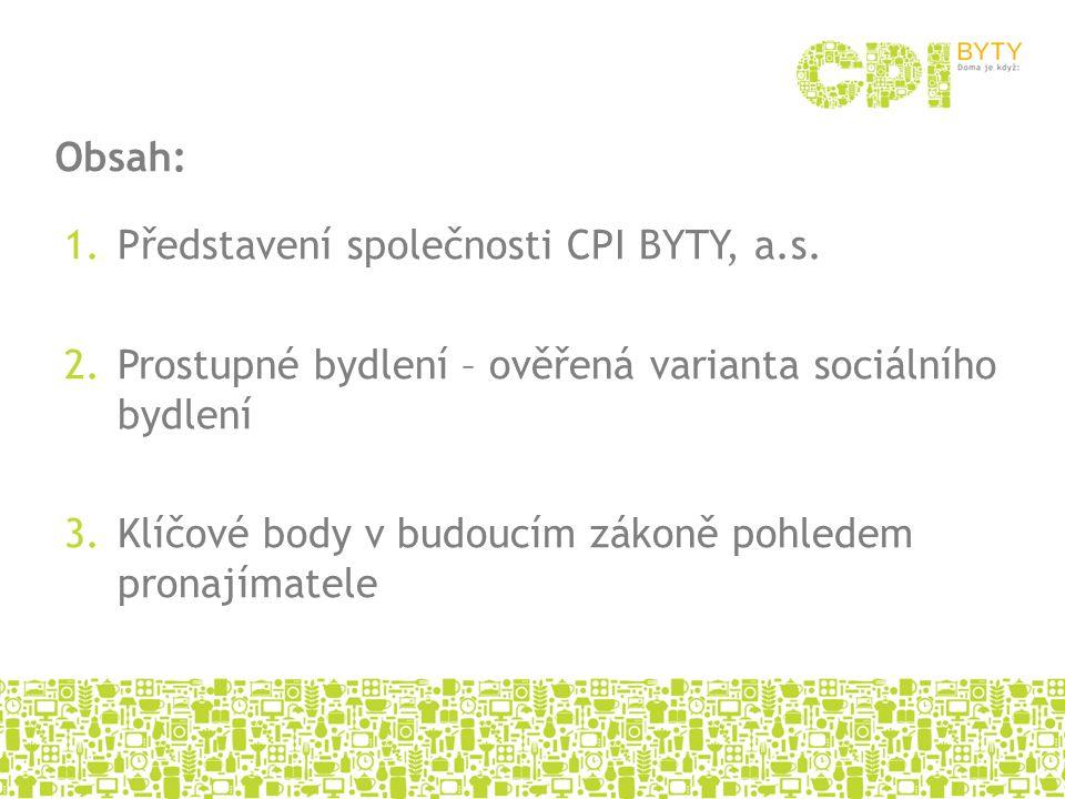 1.Představení společnosti CPI BYTY, a.s. 2.Prostupné bydlení – ověřená varianta sociálního bydlení 3.Klíčové body v budoucím zákoně pohledem pronajíma