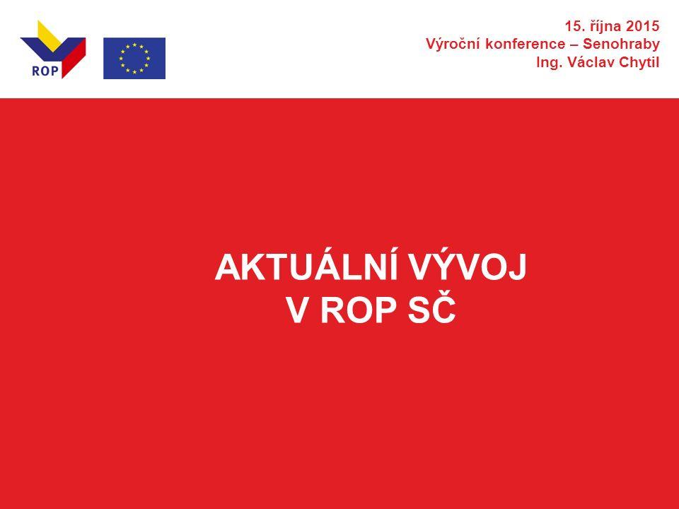 AKTUÁLNÍ VÝVOJ V ROP SČ 15. října 2015 Výroční konference – Senohraby Ing. Václav Chytil