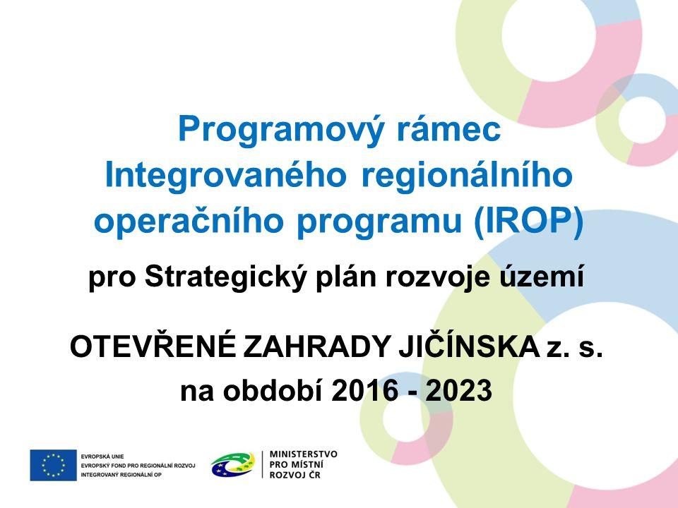 Programový rámec Integrovaného regionálního operačního programu (IROP) pro Strategický plán rozvoje území OTEVŘENÉ ZAHRADY JIČÍNSKA z.