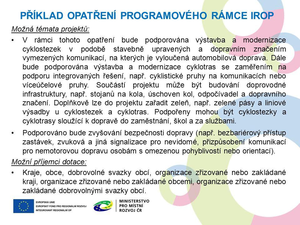 Možná témata projektů: V rámci tohoto opatření bude podporována výstavba a modernizace cyklostezek v podobě stavebně upravených a dopravním značením v