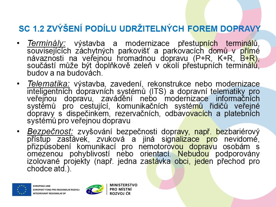 SC 1.2 ZVÝŠENÍ PODÍLU UDRŽITELNÝCH FOREM DOPRAVY Terminály: výstavba a modernizace přestupních terminálů, souvisejících záchytných parkovišť a parkova