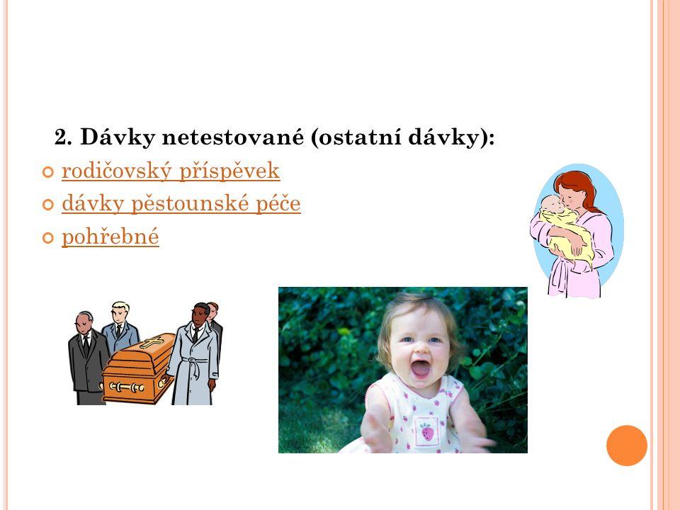2. Dávky netestované (ostatní dávky): rodičovský příspěvek dávky pěstounské péče pohřebné