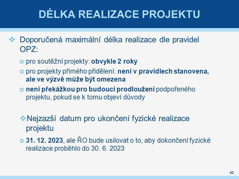 DÉLKA REALIZACE PROJEKTU  Doporučená maximální délka realizace dle pravidel OPZ: pro soutěžní projekty: obvykle 2 roky pro projekty přímého přidělení: není v pravidlech stanovena, ale ve výzvě může být omezena není překážkou pro budoucí prodloužení podpořeného projektu, pokud se k tomu objeví důvody  Nejzazší datum pro ukončení fyzické realizace projektu 31.
