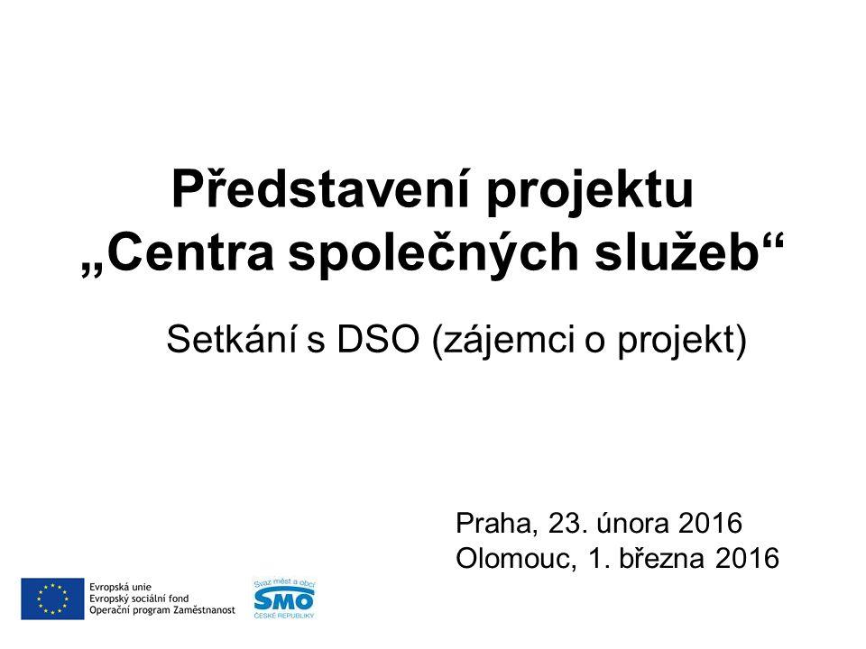 """Představení projektu """"Centra společných služeb Setkání s DSO (zájemci o projekt) Praha, 23."""