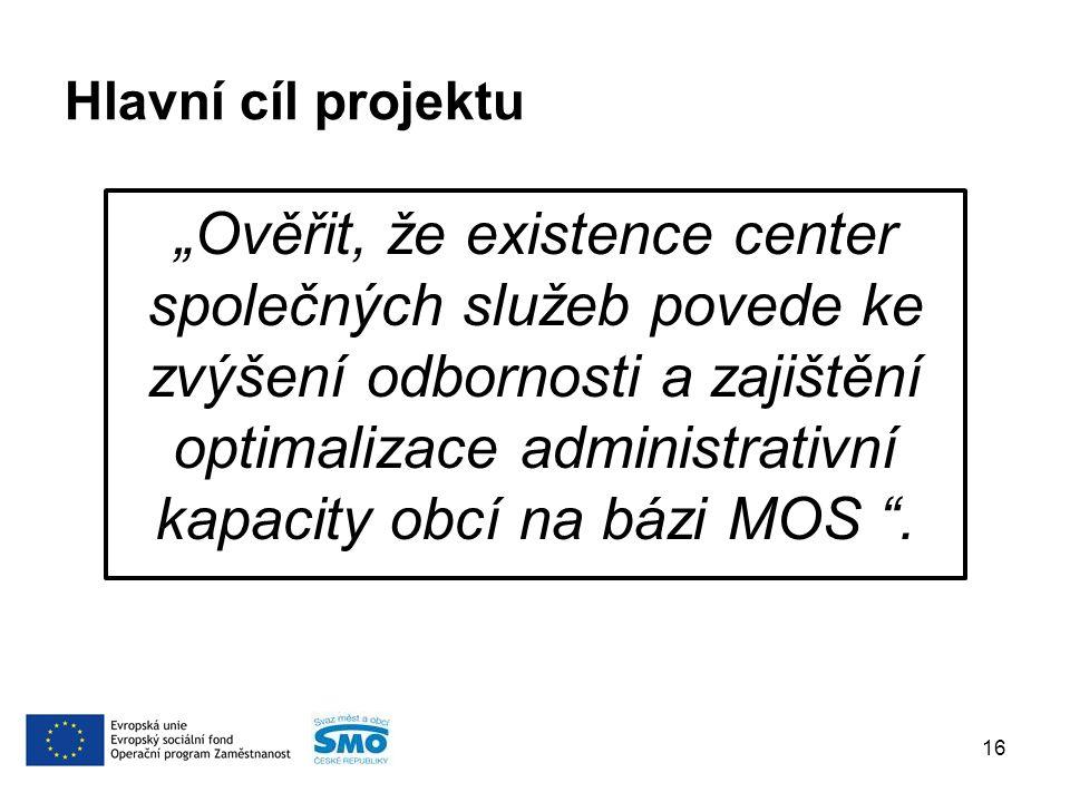 """""""Ověřit, že existence center společných služeb povede ke zvýšení odbornosti a zajištění optimalizace administrativní kapacity obcí na bázi MOS ."""