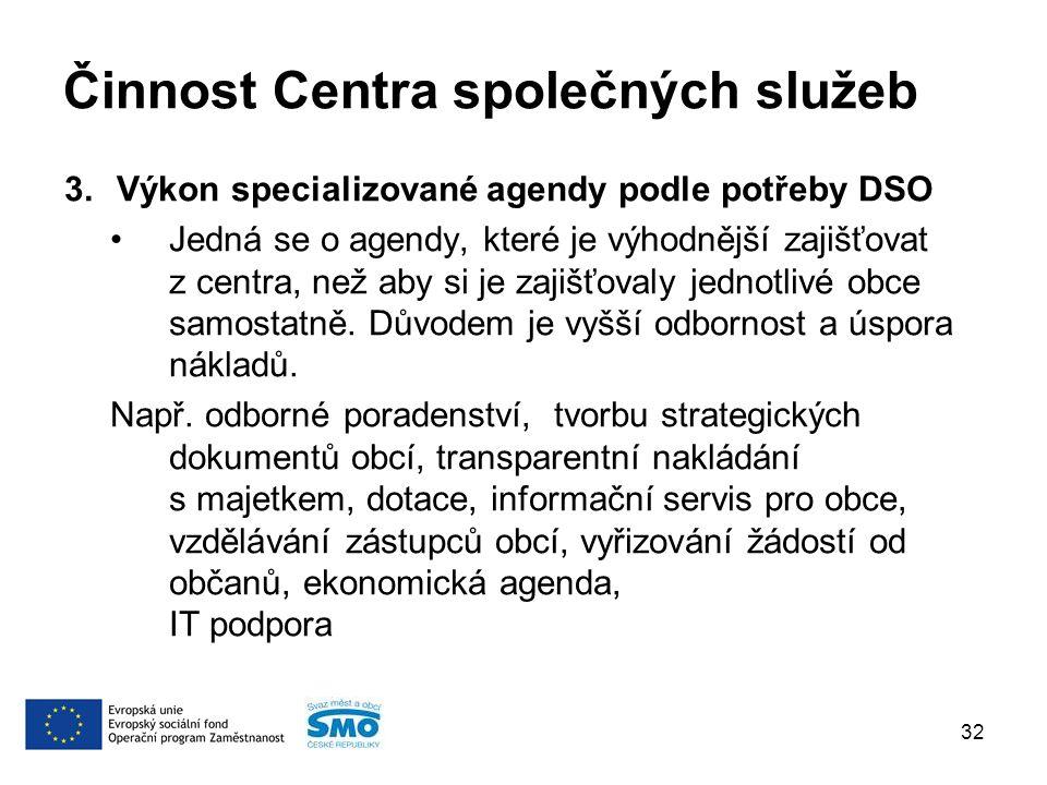 Činnost Centra společných služeb 3.Výkon specializované agendy podle potřeby DSO Jedná se o agendy, které je výhodnější zajišťovat z centra, než aby si je zajišťovaly jednotlivé obce samostatně.