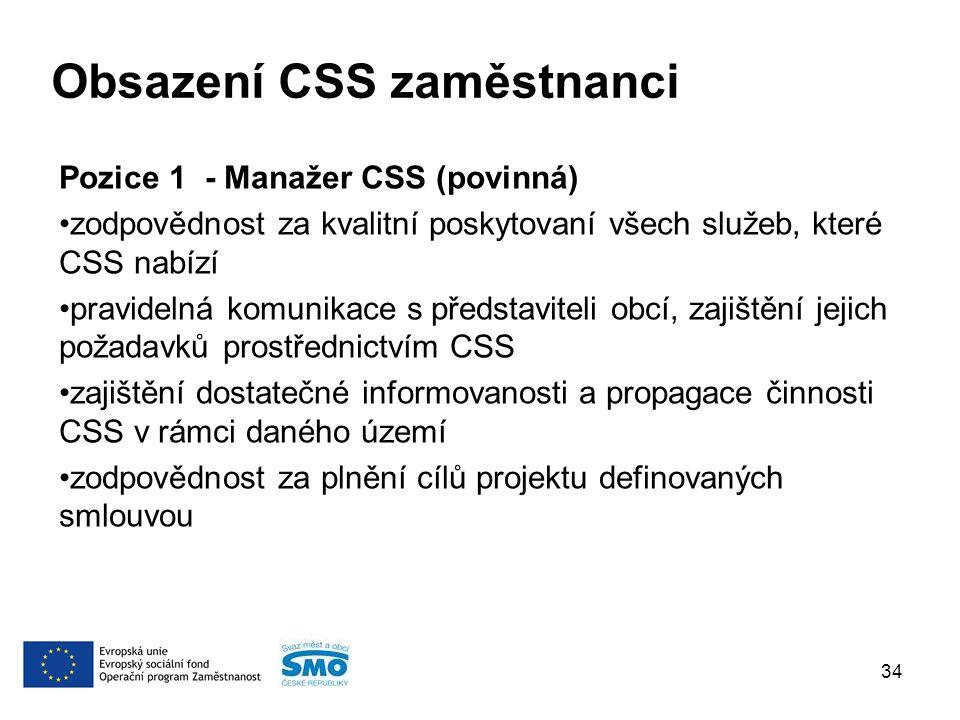 Obsazení CSS zaměstnanci Pozice 1 - Manažer CSS (povinná) zodpovědnost za kvalitní poskytovaní všech služeb, které CSS nabízí pravidelná komunikace s představiteli obcí, zajištění jejich požadavků prostřednictvím CSS zajištění dostatečné informovanosti a propagace činnosti CSS v rámci daného území zodpovědnost za plnění cílů projektu definovaných smlouvou 34